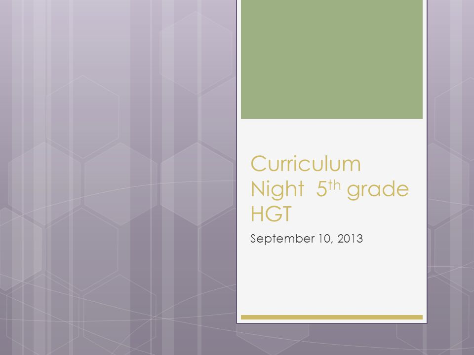 Curriculum Night 5 th grade HGT September 10, 2013
