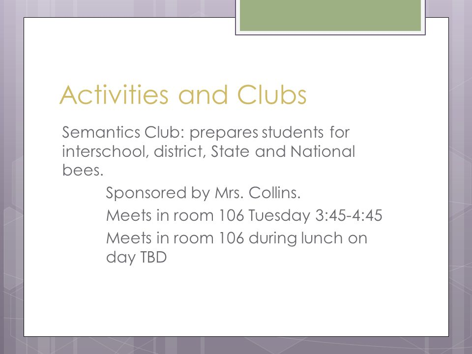 Activities and Clubs Semantics Club: prepares students for interschool, district, State and National bees.