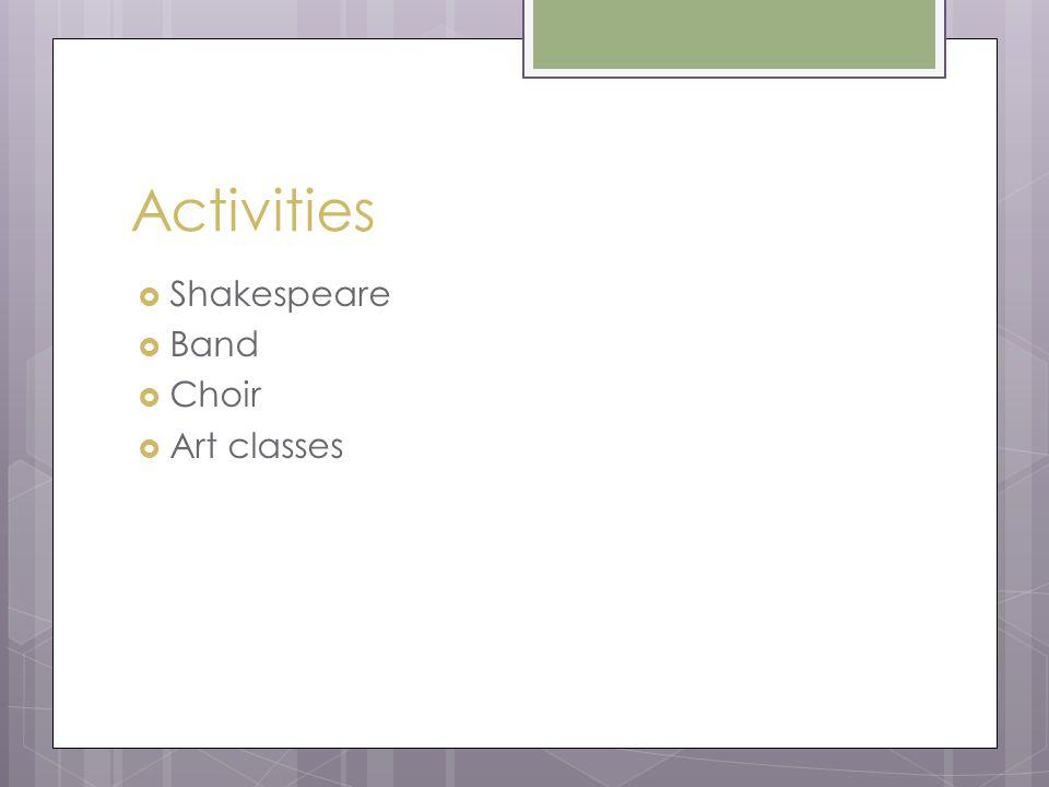 Activities  Shakespeare  Band  Choir  Art classes