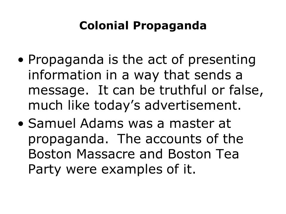 Colonial Propaganda Propaganda is the act of presenting information in a way that sends a message.