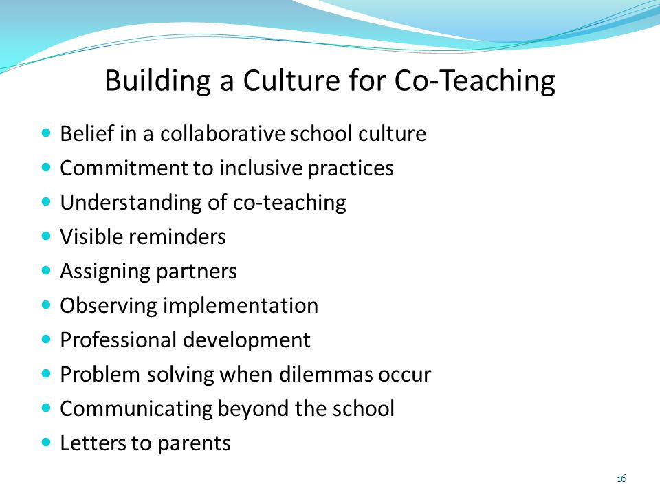 Building a Culture for Co-Teaching Belief in a collaborative school culture Commitment to inclusive practices Understanding of co-teaching Visible rem