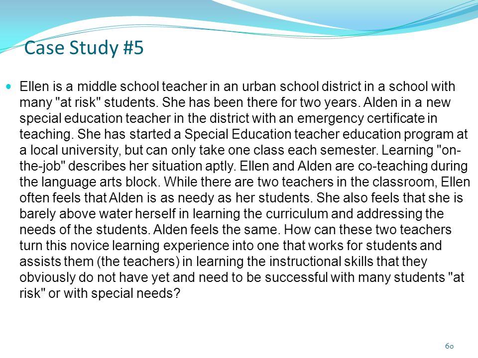 Case Study #5 Ellen is a middle school teacher in an urban school district in a school with many
