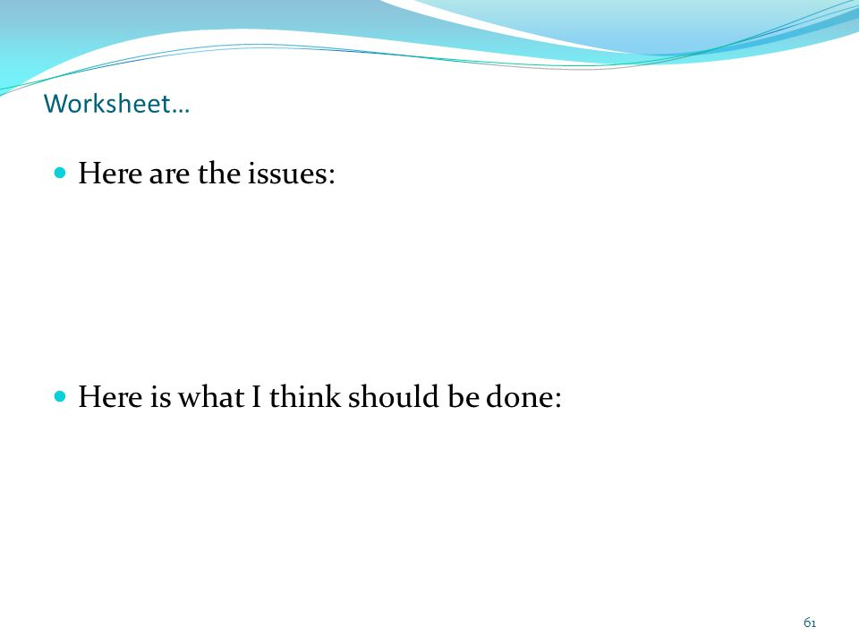 Worksheet… Here are the issues: Here is what I think should be done: 61