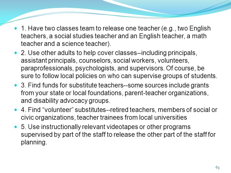 1. Have two classes team to release one teacher (e.g., two English teachers, a social studies teacher and an English teacher, a math teacher and a sci