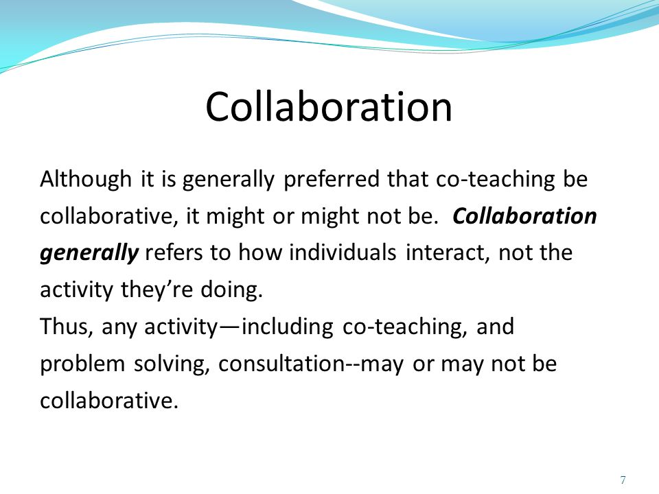 Collaboration an ongoing process whereby professionals with different expertise voluntarily work together to create solutions to problems that are impeding student's success, as well as to carefully monitor and refine those solutions.