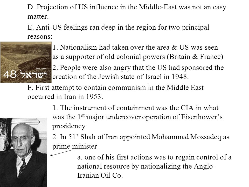 D. Projection of US influence in the Middle-East was not an easy matter. E. Anti-US feelings ran deep in the region for two principal reasons: 1. Nati