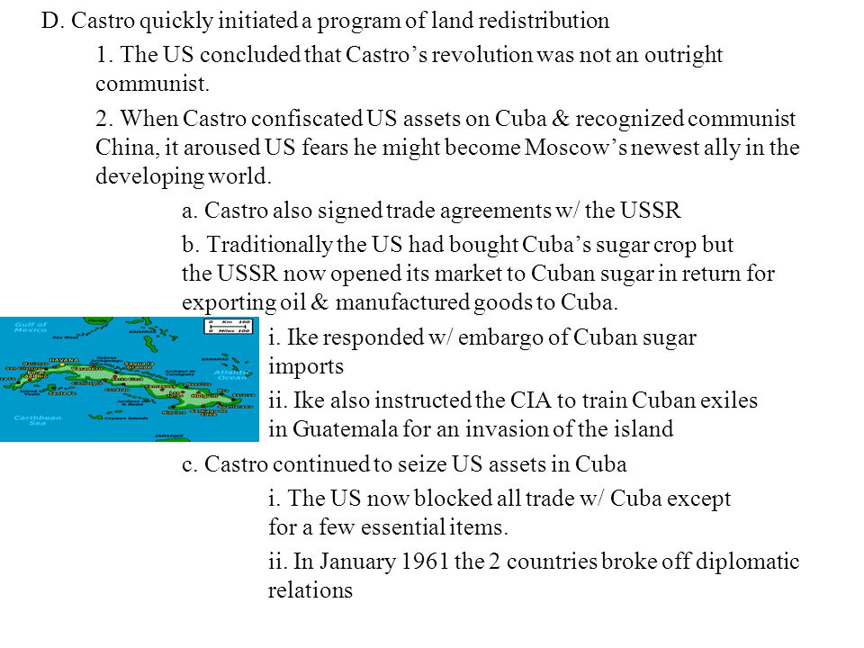 D. Castro quickly initiated a program of land redistribution 1. The US concluded that Castro's revolution was not an outright communist. 2. When Castr