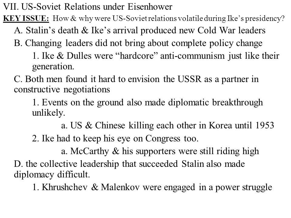 VII. US-Soviet Relations under Eisenhower KEY ISSUE: How & why were US-Soviet relations volatile during Ike's presidency? A. Stalin's death & Ike's ar
