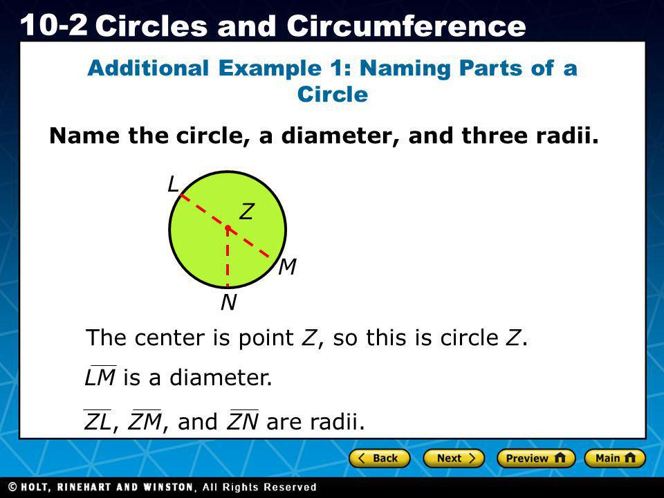Holt CA Course 1 10-2 Circles and Circumference Additional Example 1: Naming Parts of a Circle Name the circle, a diameter, and three radii. N The cen