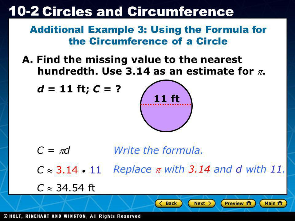 Holt CA Course 1 10-2 Circles and Circumference Additional Example 3: Using the Formula for the Circumference of a Circle A. Find the missing value to