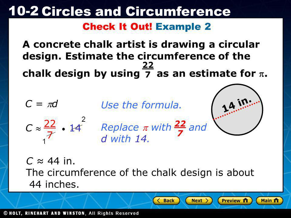 Holt CA Course 1 10-2 Circles and Circumference Check It Out! Example 2 A concrete chalk artist is drawing a circular design. Estimate the circumferen