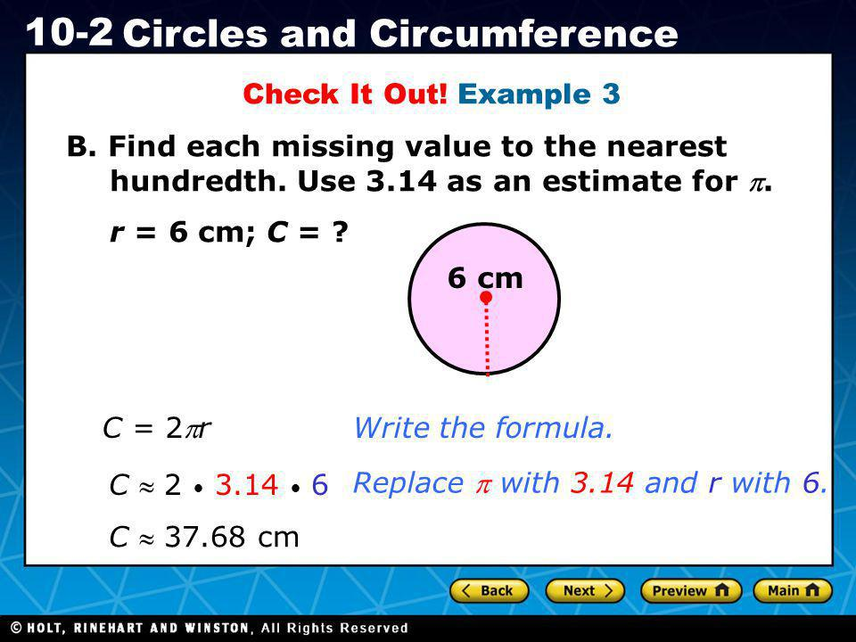 Holt CA Course 1 10-2 Circles and Circumference Check It Out! Example 3 B. Find each missing value to the nearest hundredth. Use 3.14 as an estimate f