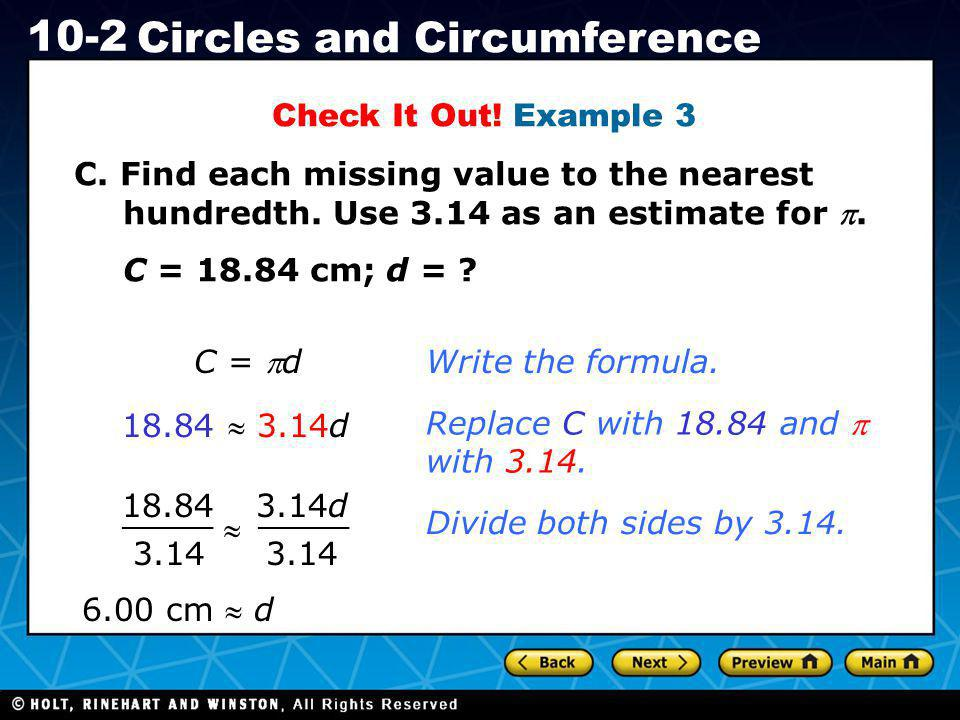 Holt CA Course 1 10-2 Circles and Circumference Check It Out! Example 3 C. Find each missing value to the nearest hundredth. Use 3.14 as an estimate f