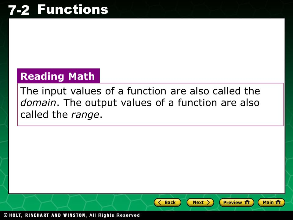 Holt CA Course 1 7-2 Functions The input values of a function are also called the domain. The output values of a function are also called the range. R