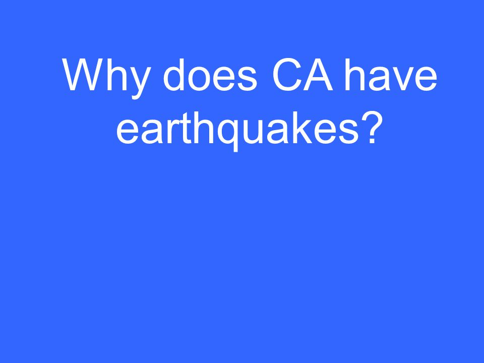 Why does CA have earthquakes