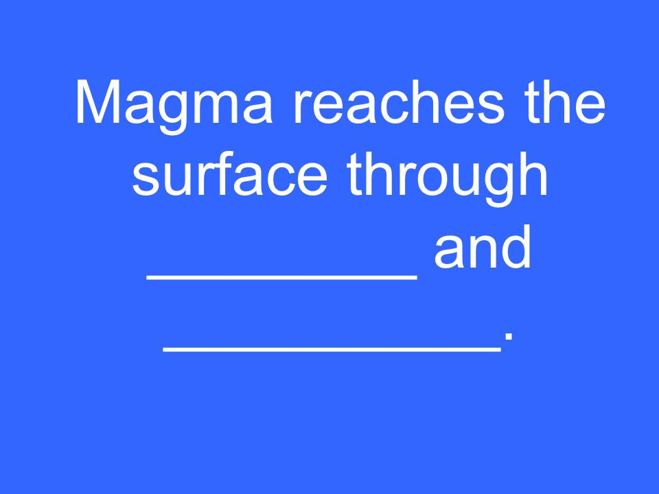 Magma reaches the surface through ________ and __________.