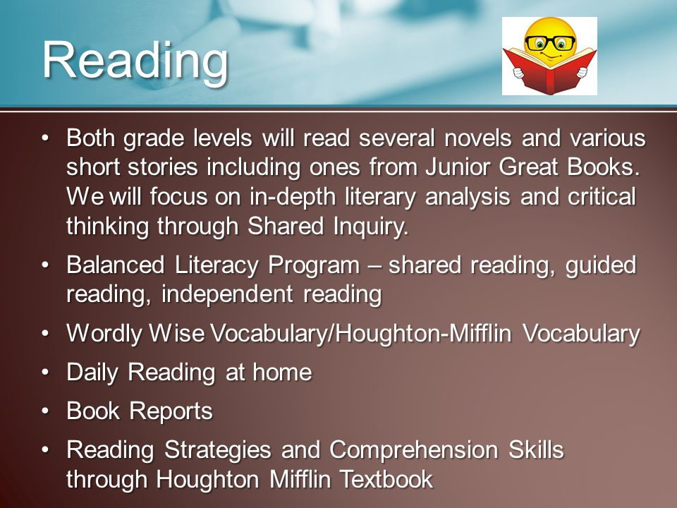 Reading Both grade levels will read several novels and various short stories including ones from Junior Great Books.