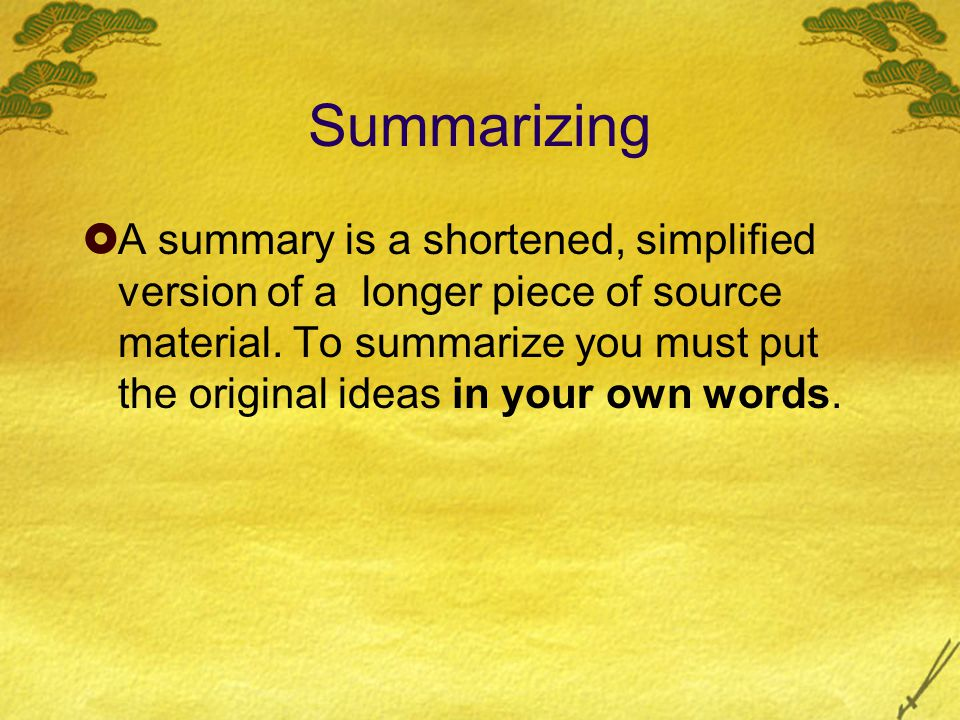 Summarizing  A summary is a shortened, simplified version of a longer piece of source material.