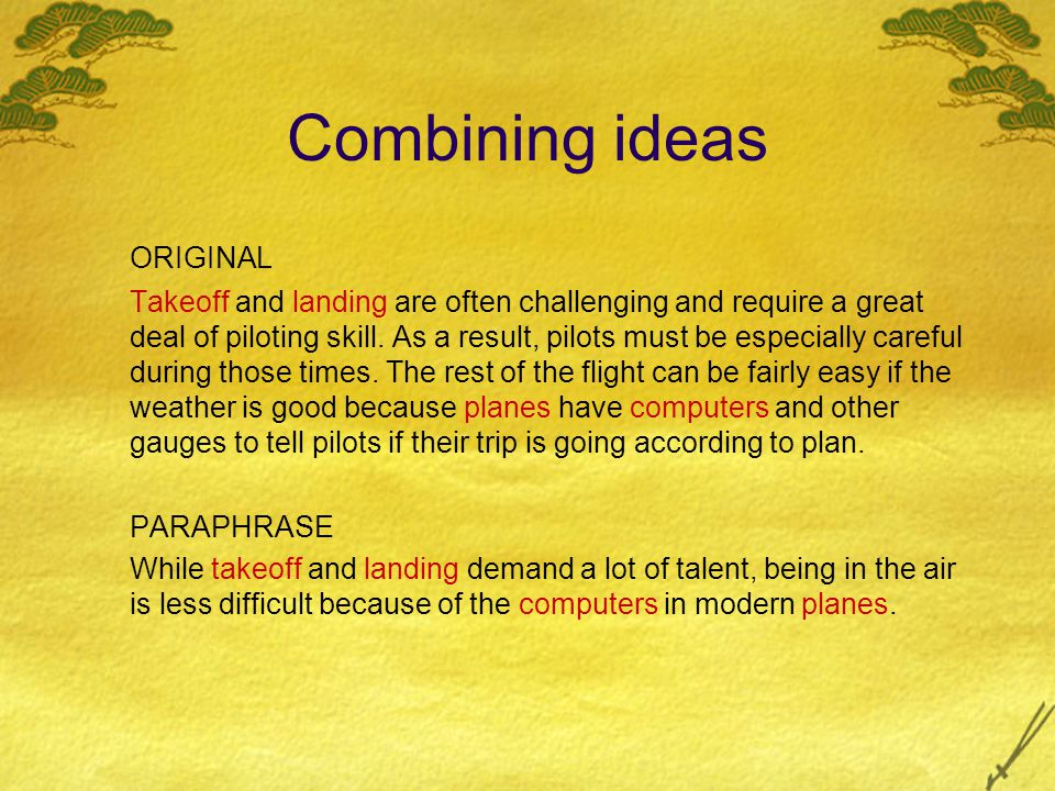 Combining ideas ORIGINAL Takeoff and landing are often challenging and require a great deal of piloting skill.