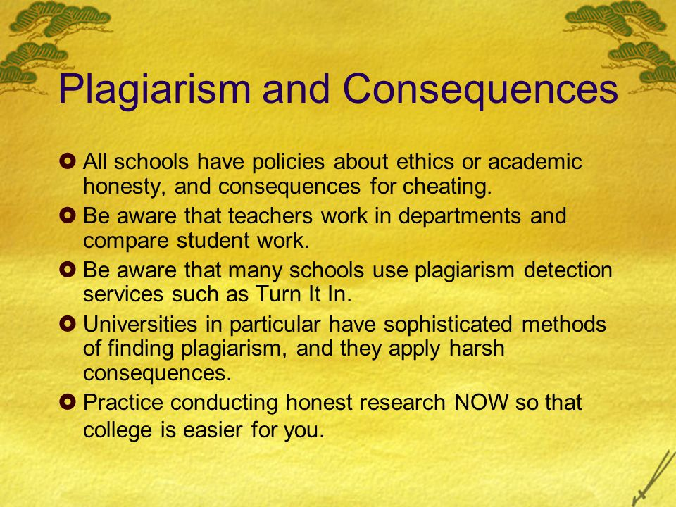 Plagiarism and Consequences  All schools have policies about ethics or academic honesty, and consequences for cheating.