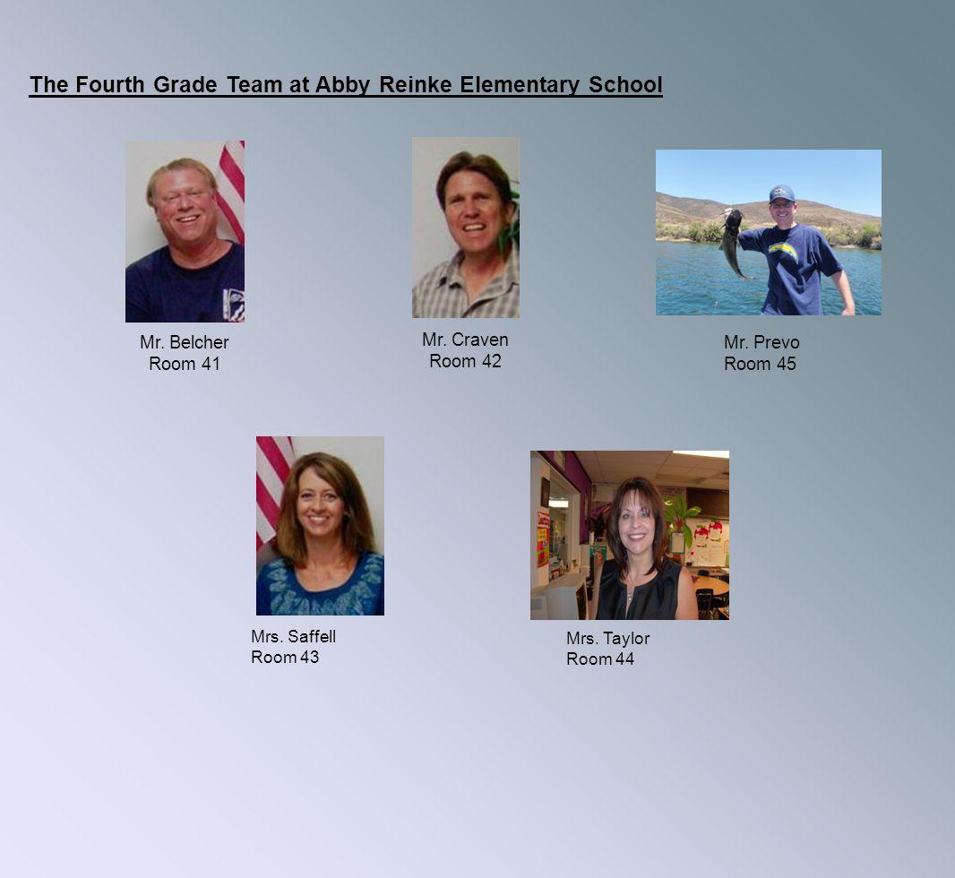The Fourth Grade Team at Abby Reinke Elementary School Mr. Belcher Room 41 Mr. Craven Room 42 Mrs. Saffell Room 43 Mrs. Taylor Room 44 Mr. Prevo Room