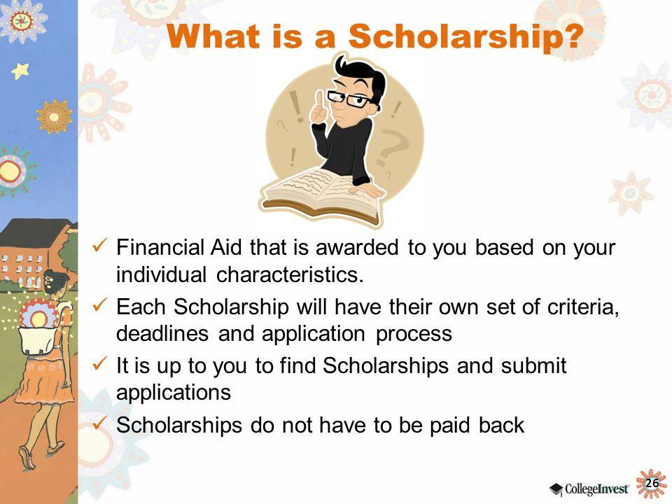 26 What is a Scholarship.