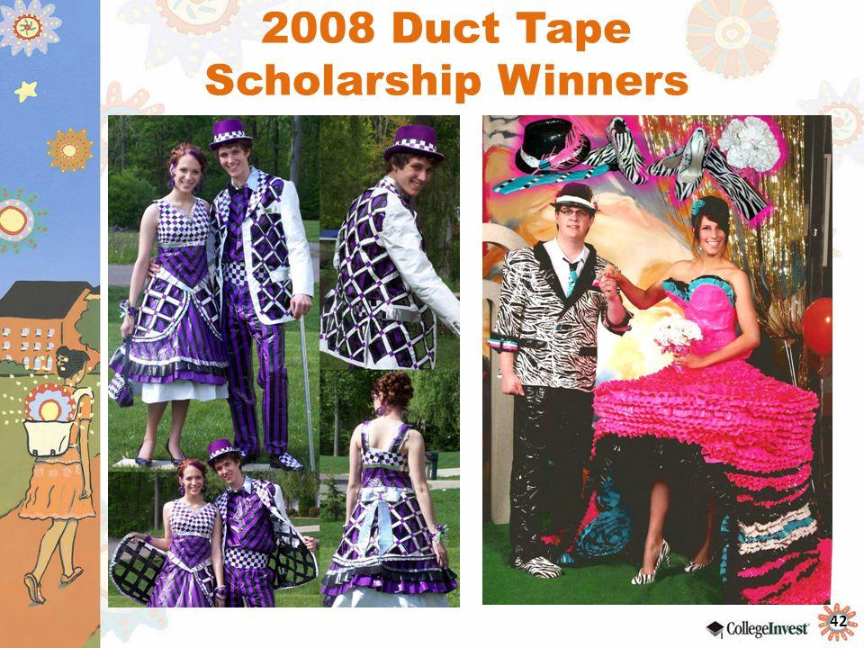 42 2008 Duct Tape Scholarship Winners
