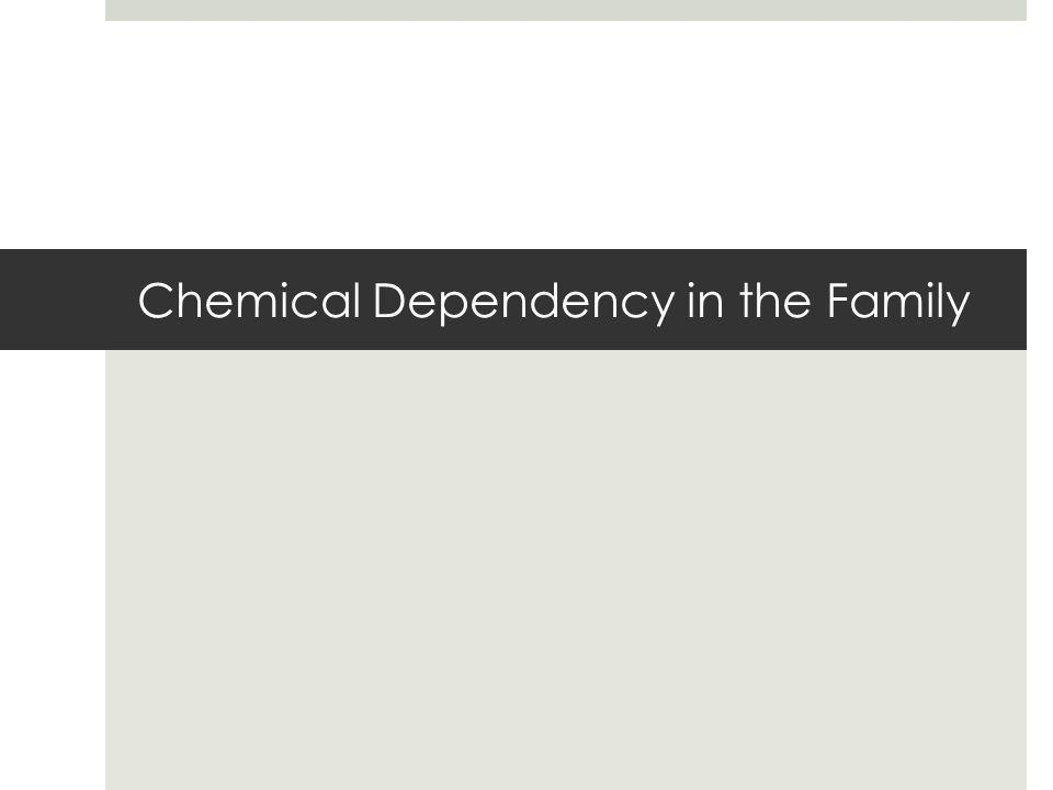 Chemical Dependency in the Family