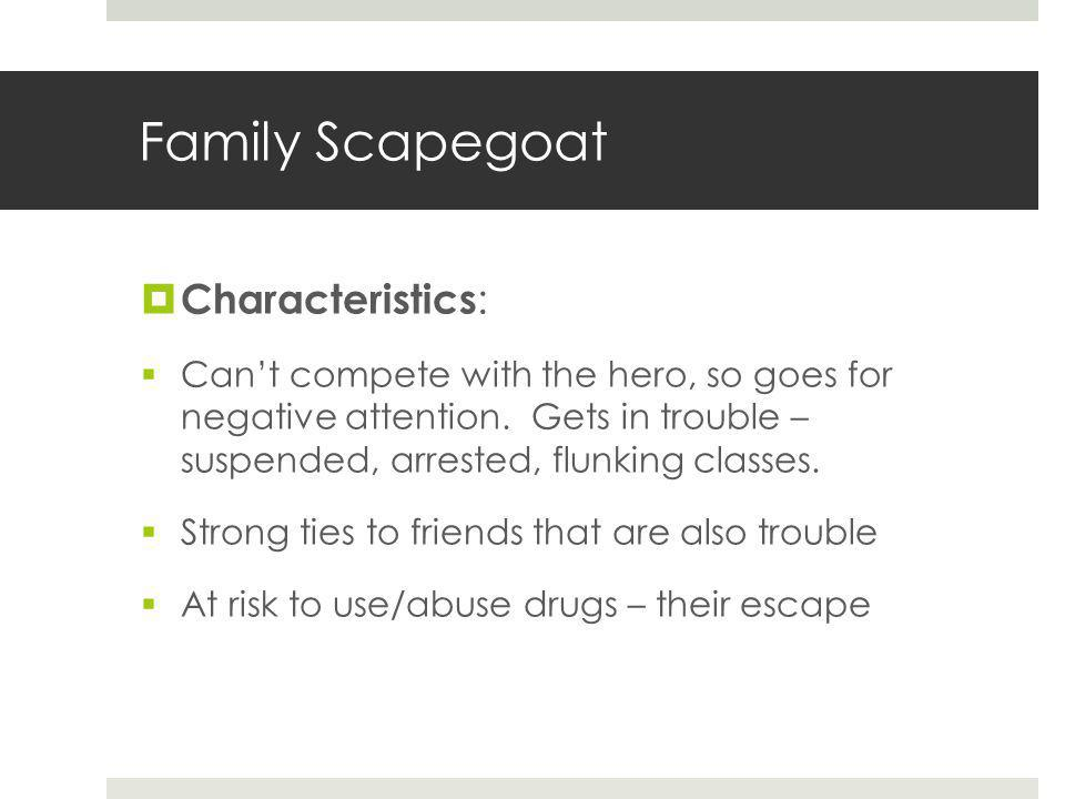 Family Scapegoat  Characteristics :  Can't compete with the hero, so goes for negative attention.