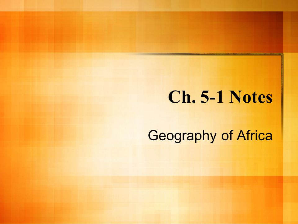 Ch. 5-1 Notes Geography of Africa