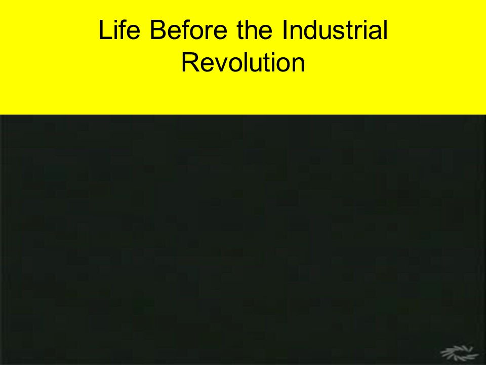 1 Life Before the Industrial Revolution