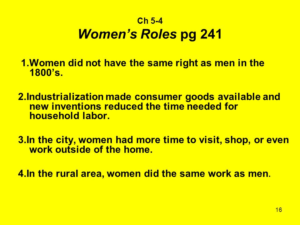 16 Ch 5-4 Women's Roles pg 241 1.Women did not have the same right as men in the 1800's.