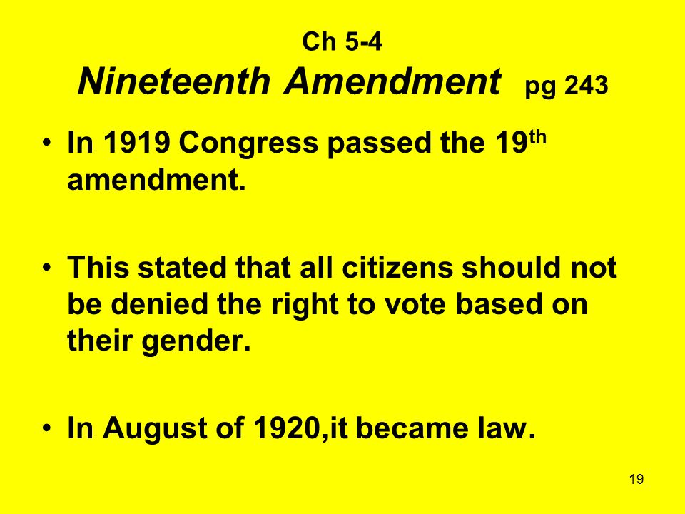 19 Ch 5-4 Nineteenth Amendment pg 243 In 1919 Congress passed the 19 th amendment.