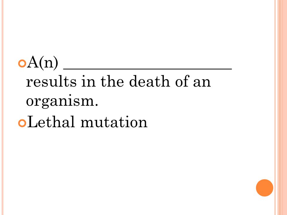 A(n) _____________________ results in the death of an organism. Lethal mutation