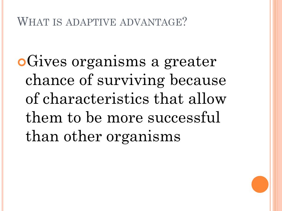 W HAT IS ADAPTIVE ADVANTAGE .
