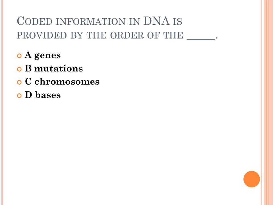 C ODED INFORMATION IN DNA IS PROVIDED BY THE ORDER OF THE _____.