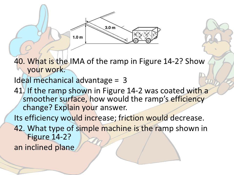 10.The actual mechanical advantage of a machine a.