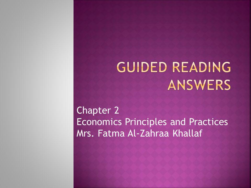 Chapter 2 Economics Principles and Practices Mrs. Fatma Al-Zahraa Khallaf