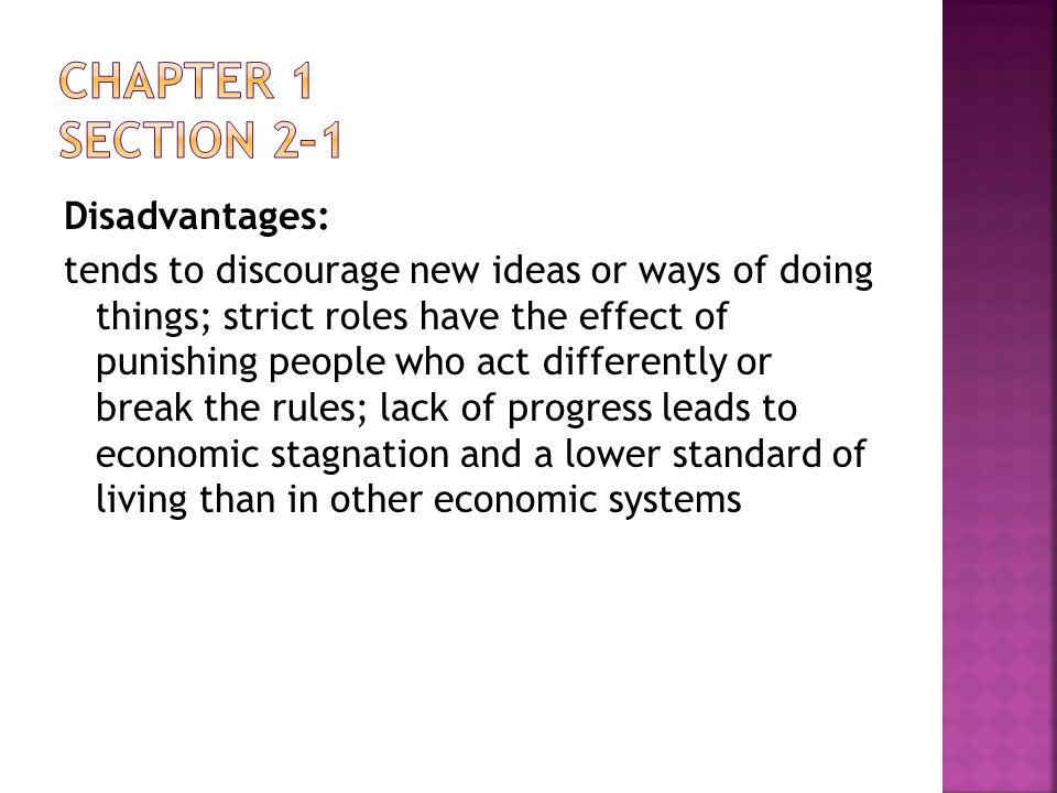 Disadvantages: tends to discourage new ideas or ways of doing things; strict roles have the effect of punishing people who act differently or break th