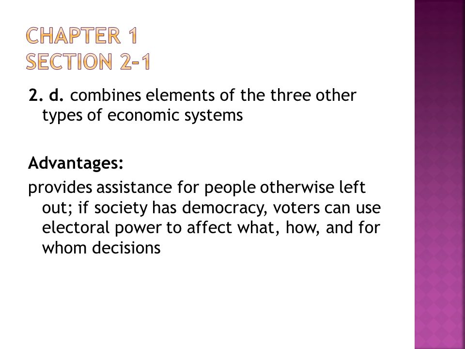 2. d. combines elements of the three other types of economic systems Advantages: provides assistance for people otherwise left out; if society has dem