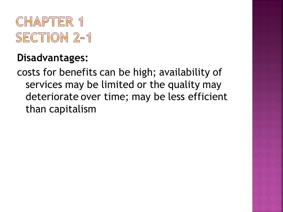 Disadvantages: costs for benefits can be high; availability of services may be limited or the quality may deteriorate over time; may be less efficient