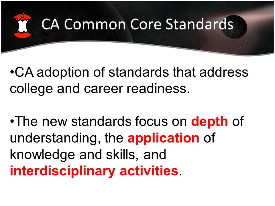 CA Common Core Standards CA adoption of standards that address college and career readiness.