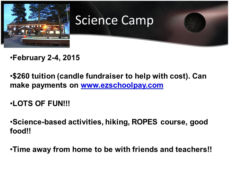 Science Camp February 2-4, 2015 $260 tuition (candle fundraiser to help with cost).