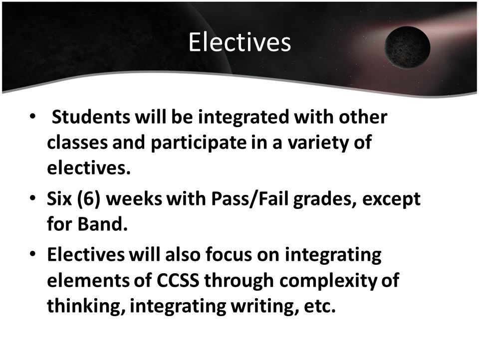 Electives Students will be integrated with other classes and participate in a variety of electives.