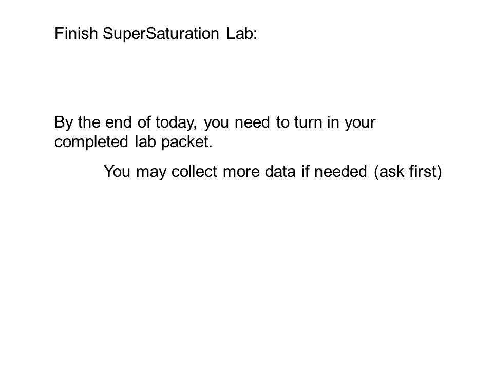 Finish SuperSaturation Lab: By the end of today, you need to turn in your completed lab packet.