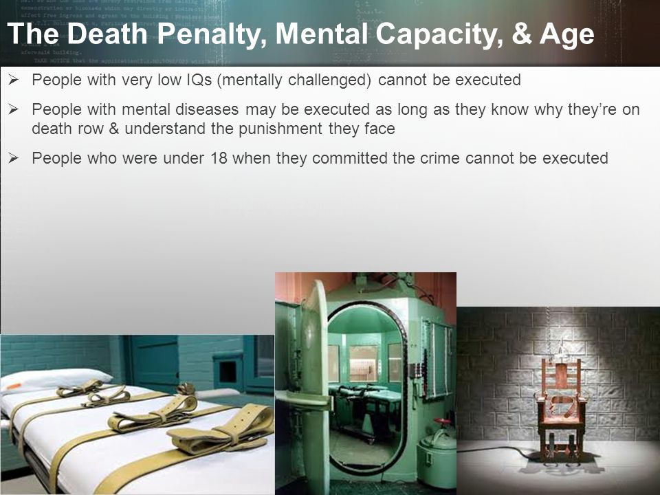 © 2013 by Pearson Higher Education, Inc Upper Saddle River, New Jersey 07458 All Rights Reserved The Death Penalty, Mental Capacity, & Age  People wi