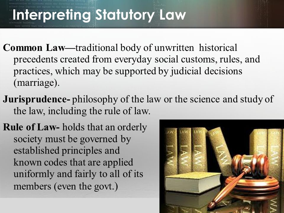 © 2013 by Pearson Higher Education, Inc Upper Saddle River, New Jersey 07458 All Rights Reserved Interpreting Statutory Law Common Law—traditional bod