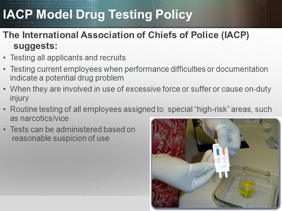 © 2013 by Pearson Higher Education, Inc Upper Saddle River, New Jersey 07458 All Rights Reserved IACP Model Drug Testing Policy The International Asso