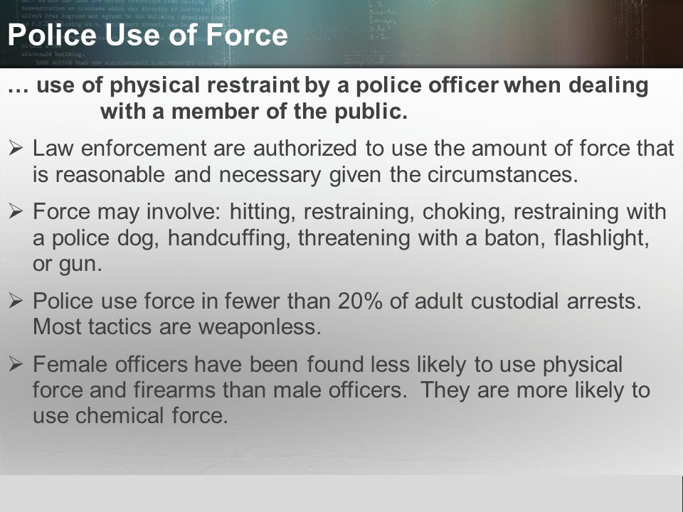 © 2013 by Pearson Higher Education, Inc Upper Saddle River, New Jersey 07458 All Rights Reserved Police Use of Force … use of physical restraint by a