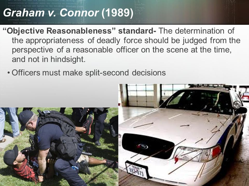 """© 2013 by Pearson Higher Education, Inc Upper Saddle River, New Jersey 07458 All Rights Reserved Graham v. Connor (1989) """"Objective Reasonableness"""" st"""